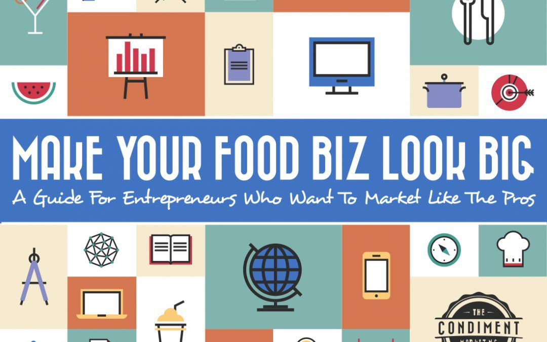 Make Your Food Biz Look BIG – Ebook Is Here!