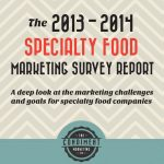 Get Your Copy Of The Specialty Food Marketing Survey Report